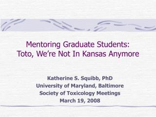 Mentoring Graduate Students:   Toto, We're Not In Kansas Anymore