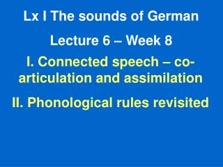 Lx I The sounds of German Lecture 6 – Week 8