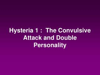 Hysteria 1 :  The Convulsive Attack and Double Personality