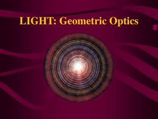 LIGHT: Geometric Optics