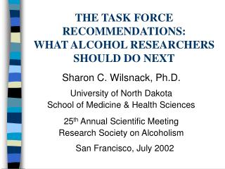 THE TASK FORCE RECOMMENDATIONS: WHAT ALCOHOL RESEARCHERS SHOULD DO NEXT