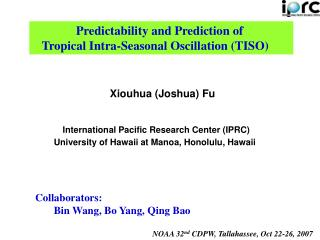 Predictability and Prediction of     Tropical Intra-Seasonal Oscillation (TISO)