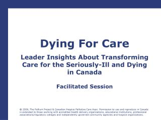 Dying For Care Leader Insights About Transforming  Care for the Seriously-Ill and Dying  in Canada  Facilitated Session