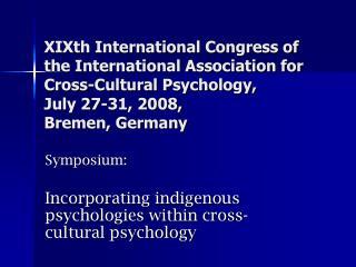 XIXth International Congress of the International Association for Cross-Cultural Psychology, July 27-31, 2008, Bremen,