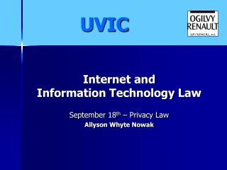 Internet and  Information Technology Law September 18 th  – Privacy Law Allyson Whyte Nowak