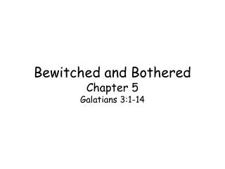 Bewitched and Bothered Chapter 5 Galatians 3:1-14