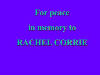 For peace  in memory to  RACHEL CORRIE