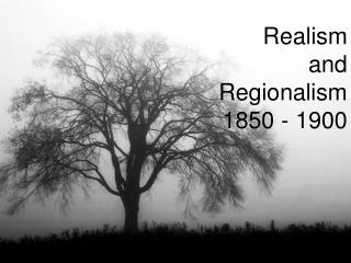 Realism and  Regionalism 1850 - 1900