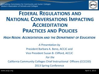 Federal Regulations and  National Conversations Impacting Accreditation  Practices and Policies