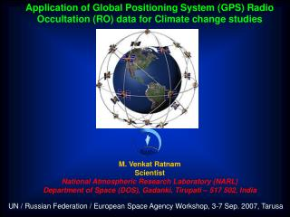 Application of Global Positioning System (GPS) Radio Occultation (RO) data for Climate change studies M. Venkat Ratnam