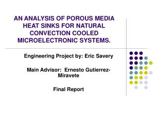 AN ANALYSIS OF POROUS MEDIA HEAT SINKS FOR NATURAL CONVECTION COOLED MICROELECTRONIC SYSTEMS.