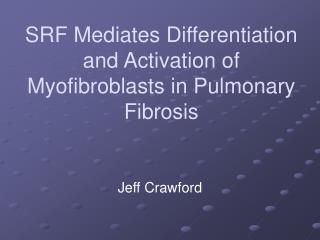 SRF Mediates Differentiation and Activation of Myofibroblasts in Pulmonary Fibrosis