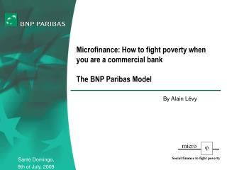 Microfinance: How to fight poverty when you are a commercial bank The BNP Paribas Model