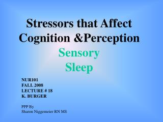 Stressors that Affect Cognition &Perception Sensory Sleep