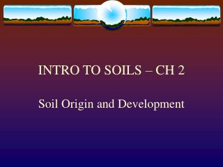 INTRO TO SOILS – CH 2