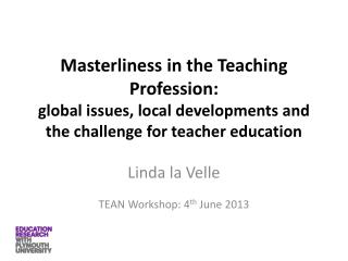 Masterliness  in the Teaching Profession: global  issues, local developments and the challenge for teacher education