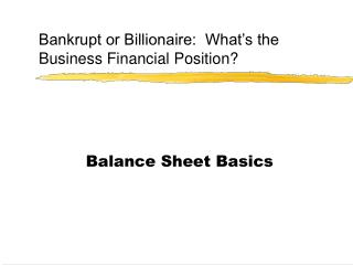 Bankrupt or Billionaire:  What's the Business Financial Position?