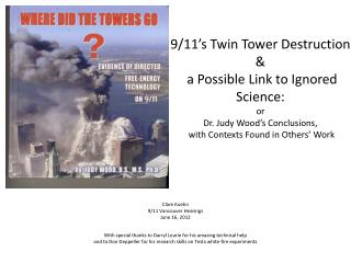 9/11's Twin Tower Destruction &  a Possible Link to Ignored Science: or Dr. Judy Wood's Conclusions,  with Conte