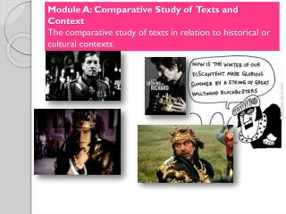 Module A: Comparative Study of  Texts and Context  The comparative study of texts in relation to historical or cultural