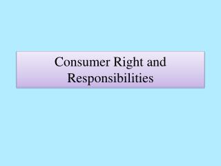 Consumer Right and Responsibilities