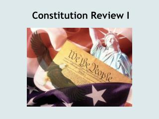 Constitution Review I
