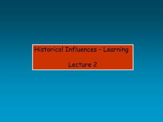 Historical Influences – Learning Lecture 2
