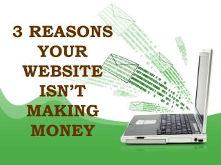 3 REASONS YOUR WEBSITE ISN'T MAKING MONEY