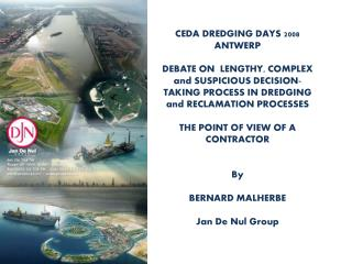 CEDA DREDGING DAYS 2008  ANTWERP DEBATE ON  LENGTHY, COMPLEX and SUSPICIOUS DECISION-TAKING PROCESS IN DREDGING and REC