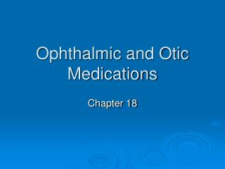 Ophthalmic and Otic Medications