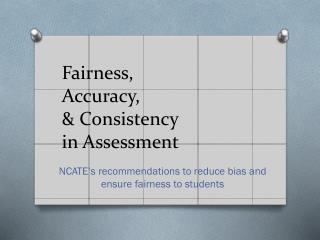 Fairness,  Accuracy,  & Consistency  in Assessment