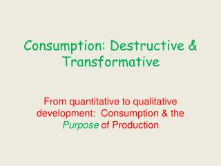 Consumption: Destructive & Transformative
