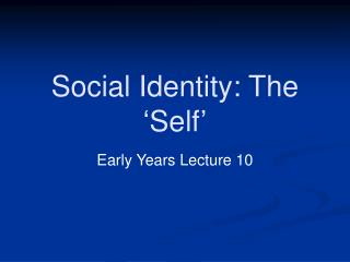 Social Identity: The 'Self'