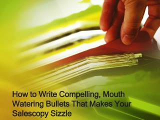How to Write Compelling, Mouth Watering Bullets That Makes Y