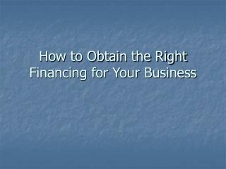 How to Obtain the Right Financing for Your Business