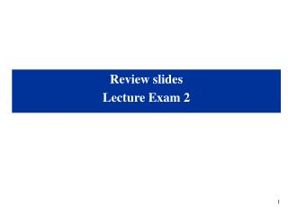 Review slides Lecture Exam 2