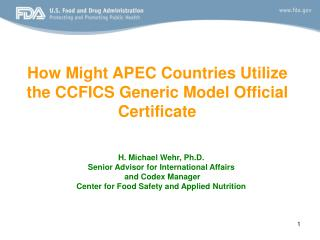 H. Michael Wehr, Ph.D. Senior Advisor for International Affairs  and Codex Manager Center for Food Safety and Applied N