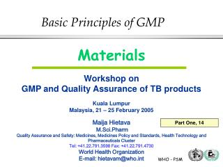 Materials Workshop on GMP and Quality Assurance of TB products Kuala Lumpur Malaysia, 21 – 25 February 2005 Maija Hiet