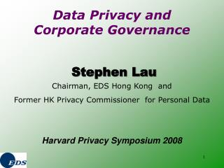 Stephen Lau  Chairman, EDS Hong Kong  and Former HK Privacy Commissioner  for Personal Data