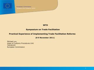 WTO 		Symposium on Trade Facilitation    Practical Experience of Implementing Trade Facilitation Reforms 			(8-9 Novembe