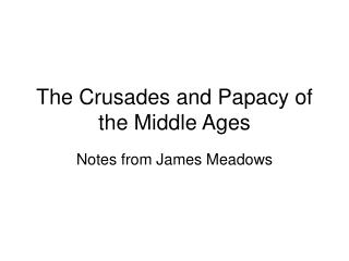 The Crusades and Papacy of the Middle Ages