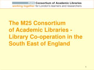 The M25 Consortium of Academic Libraries - Library Co-operation in the South East of England