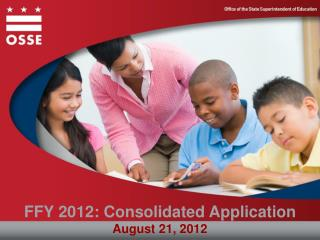 FFY 2012: Consolidated Application August 21,  2012