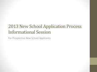 2013 New School Application Process  Informational Session