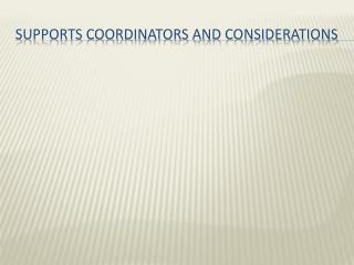 Supports coordinators and considerations