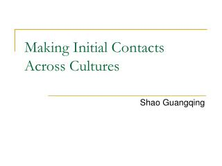 Making Initial Contacts Across Cultures