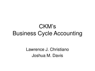 CKM's  Business Cycle Accounting