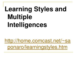 Learning Styles and Multiple Intelligences http://home.comcast.net/~saponaro/learningstyles.htm