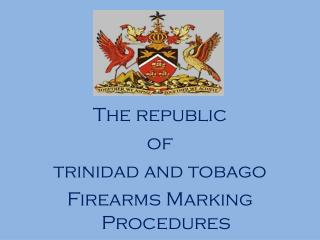 The republic  of  trinidad and tobago Firearms Marking Procedures