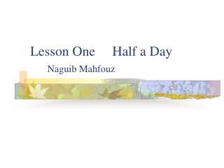 Lesson One     Half a Day Naguib Mahfouz