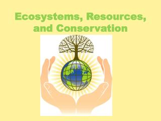 Ecosystems, Resources, and Conservation